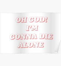 I'm gonna die alone! Poster