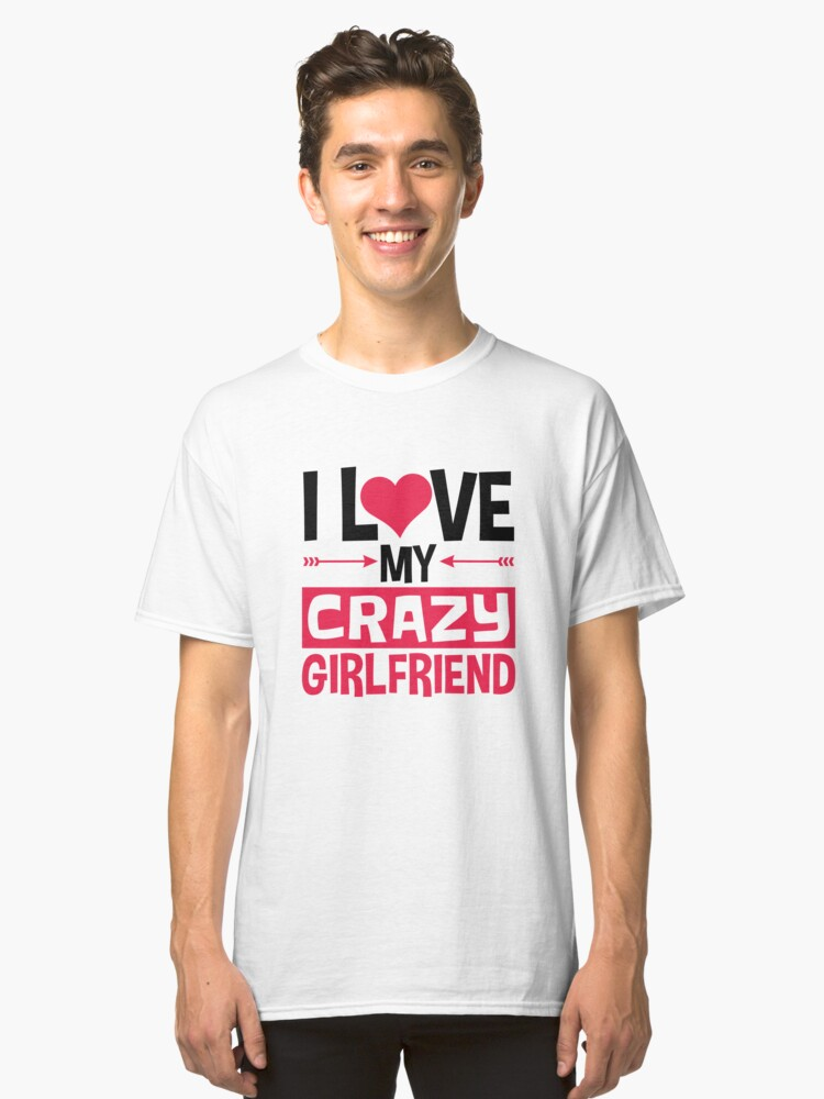 I Love My Crazy Girlfriend Valentines Day Unisex T Shirt By Jaygo