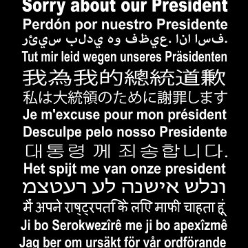 Sorry About Our President - Multilingual Message by shaggylocks