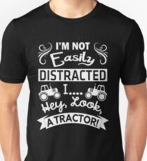 I'M NOT EASILY  DISTRACTED I... HEY, LOOK,A TRACTOR!  Unisex T-Shirt