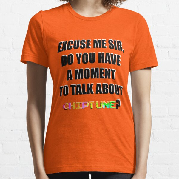 DO YOU HAVE  A MOMENT  TO TALK ABOUT  CHIPTUNE? Essential T-Shirt