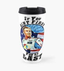 If you aint first, youre last Travel Mug