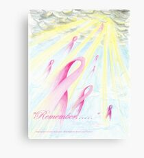 """Remember.......""    Dedicated to those lost to Breast Cancer Canvas Print"
