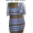 Who Cares? #the dress by Grod2014