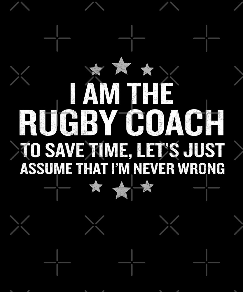 Rugby Coach Assume I'm Never Wrong Funny Gift by JapaneseInkArt