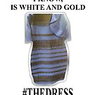 I KNOW, IS WHITE AND GOLD. #thedress by Grod2014