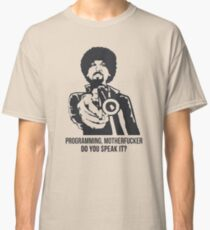 Programming, Motherfucker: Do You Speak It? Funny Shirt Classic T-Shirt