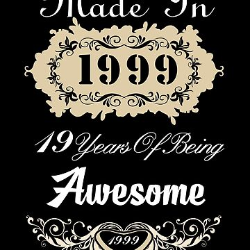 Made in 1999 19 years of being awesome by MyFamily