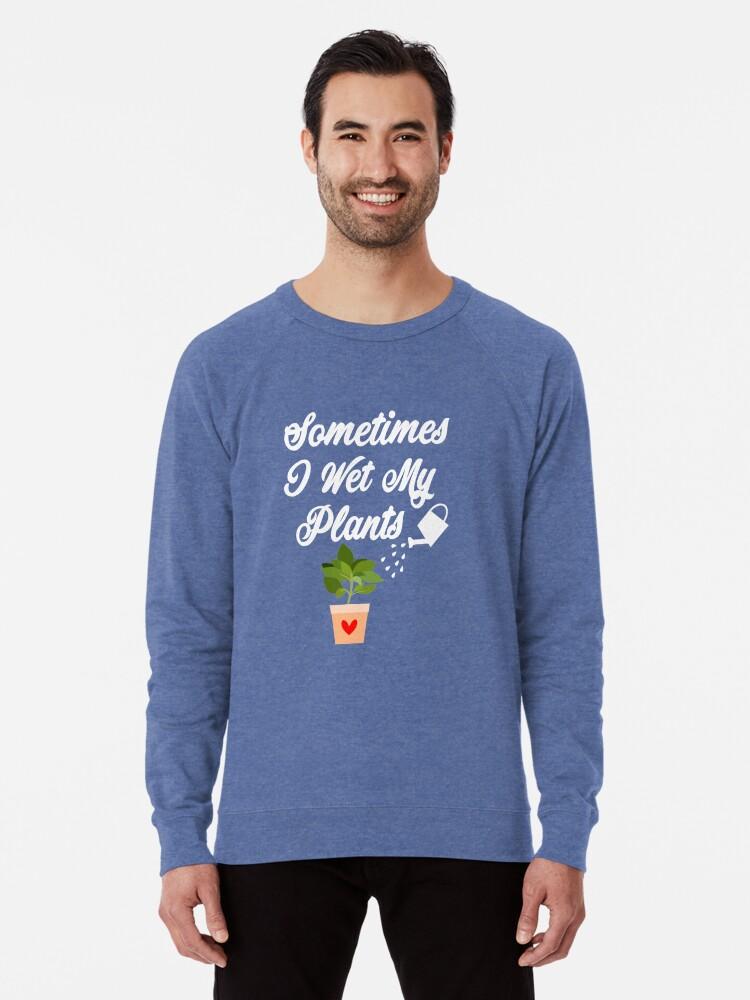 e2dd33e1b0 Sometimes I Wet My Plants T-Shirt Funny Garden Lovers Flowers Lovers  Gardeners Vase Of Flowers Shirt Floral Lightweight Sweatshirt