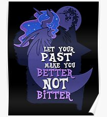 Let Your Past Make You Better Not Bitter Poster