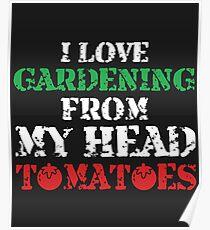 I Love Gardening T-Shirt Poster