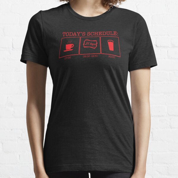 TODAY'S SCHEDULE? 25 LAPS! Essential T-Shirt