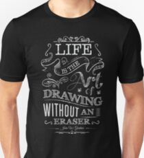Life is The Art of Drawing Without an Eraser Unisex T-Shirt