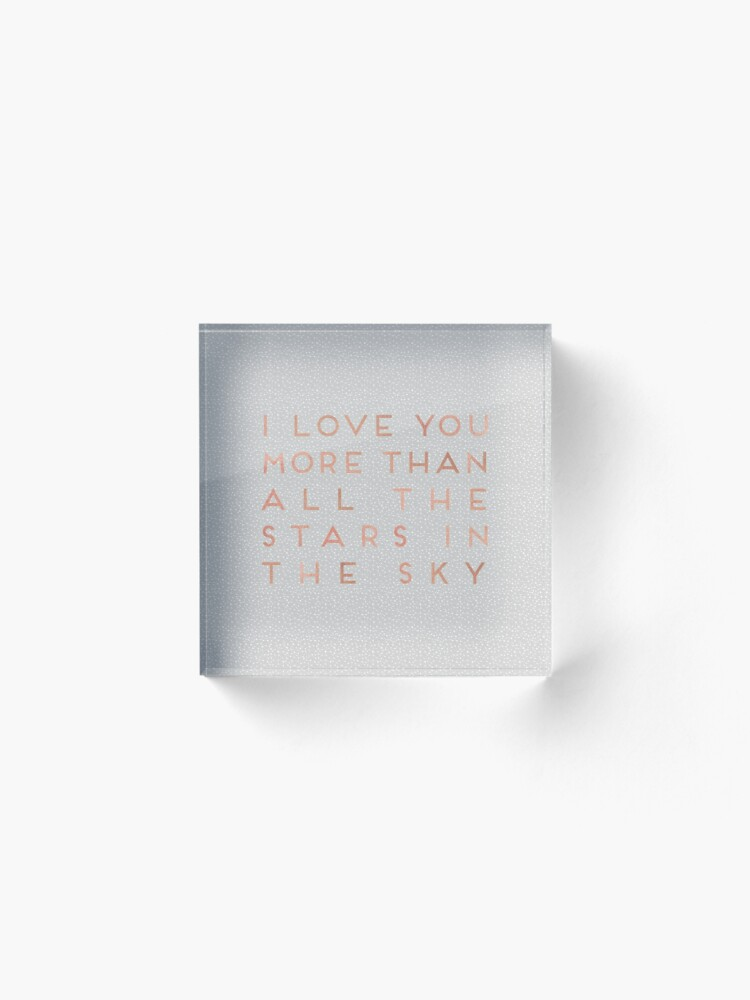 Alternate view of I Love You More Than All The Stars In The Sky Acrylic Block