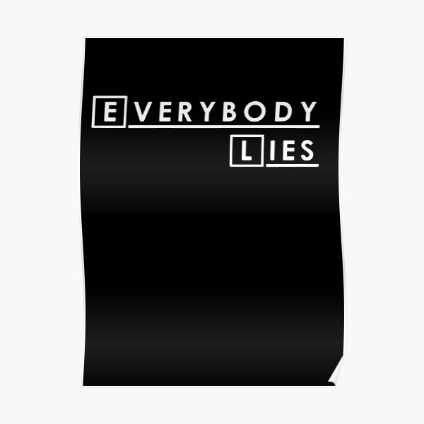 Funny Everybody Lies shirt Poster