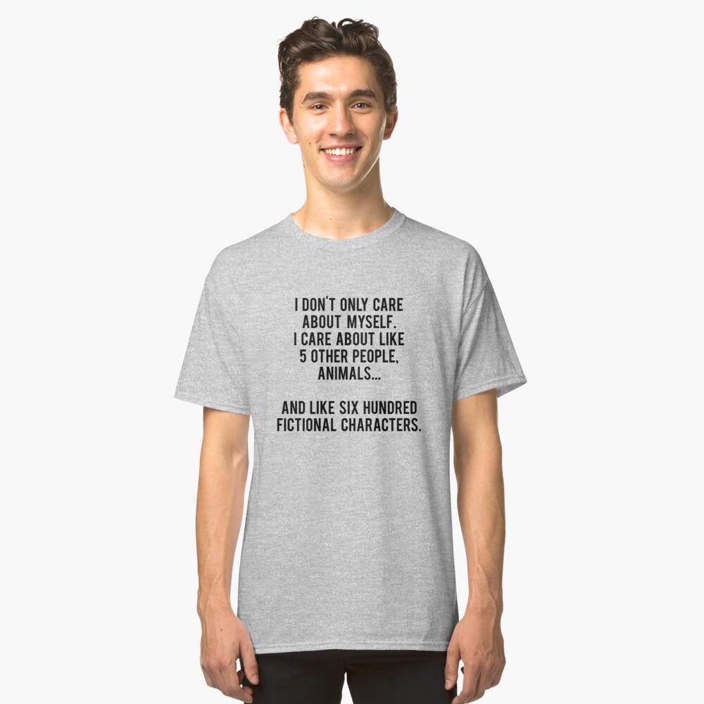 No sólo me preocupo por mí mismo. Me importan como 5 otras personas, animales y como seiscientos personajes de ficción Camiseta clásica