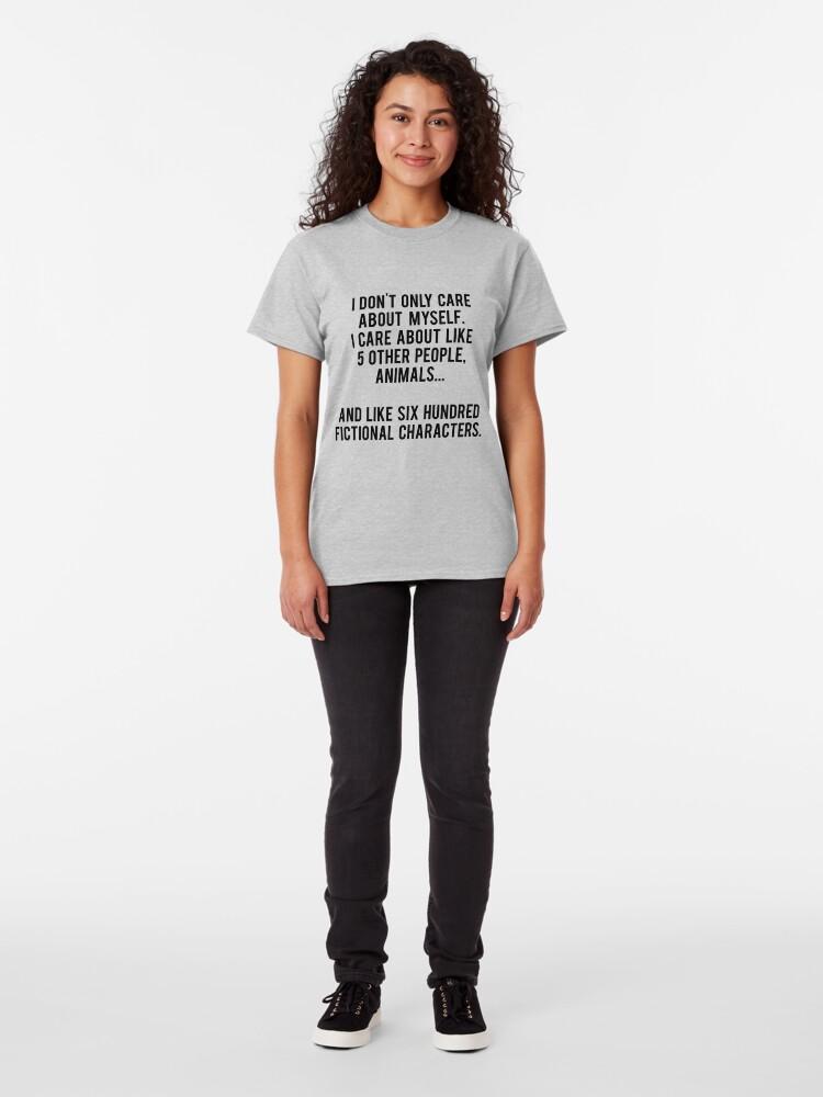 Vista alternativa de Camiseta clásica No sólo me preocupo por mí mismo. Me importan como 5 otras personas, animales y como seiscientos personajes de ficción