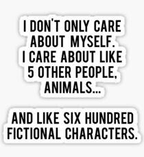 Pegatina No sólo me preocupo por mí mismo. Me importan como 5 otras personas, animales y como seiscientos personajes de ficción