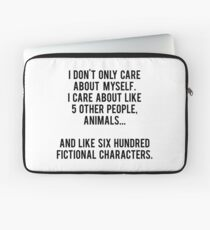 I Don't Only Care About Myself. I Care About Like 5 Other People, Animals And Like Six Hundred Fictional Characters Laptop Sleeve