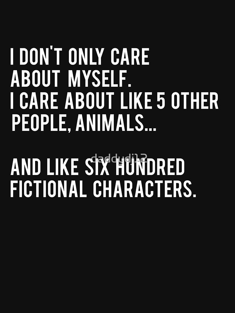 No sólo me preocupo por mí mismo. Me importan como 5 otras personas, animales y como seiscientos personajes de ficción - Negro de daddydj12