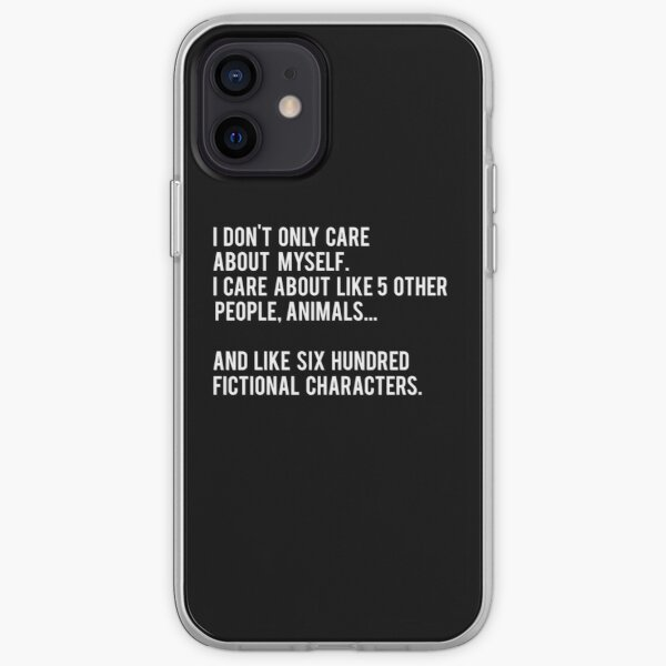 I Don't Only Care About Myself. I Care About Like 5 Other People, Animals And Like Six Hundred Fictional Characters - Black iPhone Soft Case