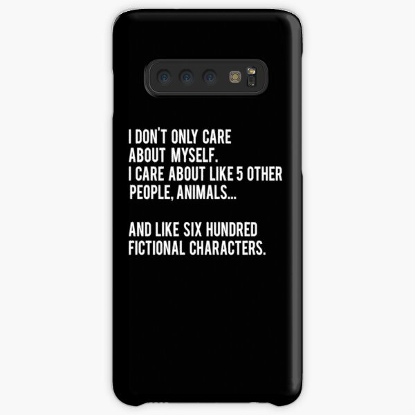 I Don't Only Care About Myself. I Care About Like 5 Other People, Animals And Like Six Hundred Fictional Characters - Black Samsung Galaxy Snap Case