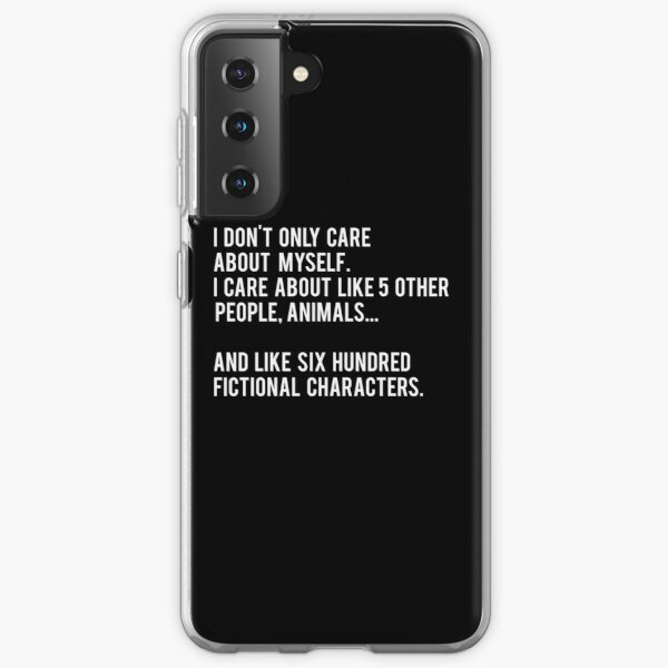 I Don't Only Care About Myself. I Care About Like 5 Other People, Animals And Like Six Hundred Fictional Characters - Black Samsung Galaxy Soft Case