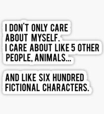 I Don't Only Care About Myself. I Care About Like 5 Other People, Animals And Like Six Hundred Fictional Characters - Black Sticker