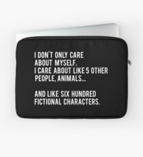 I Don't Only Care About Myself. I Care About Like 5 Other People, Animals And Like Six Hundred Fictional Characters - Black Laptop Sleeve