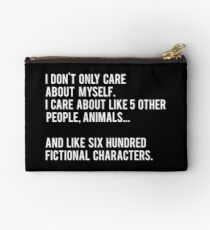 I Don't Only Care About Myself. I Care About Like 5 Other People, Animals And Like Six Hundred Fictional Characters - Black Studio Pouch
