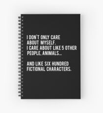 I Don't Only Care About Myself. I Care About Like 5 Other People, Animals And Like Six Hundred Fictional Characters - Black Spiral Notebook