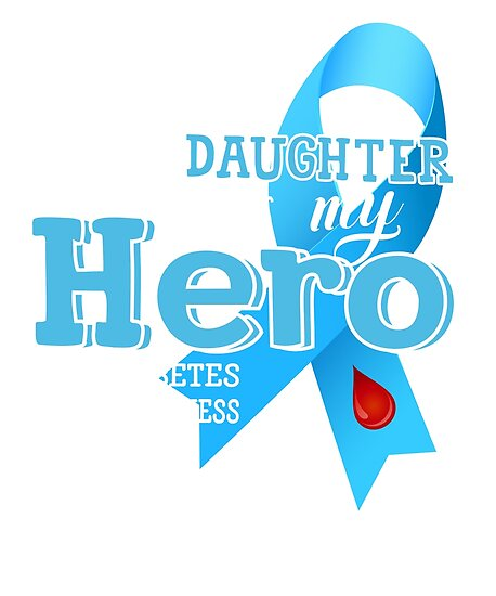 My Daughter Is My Hero Diabetes Awareness T Shirt Posters By