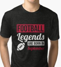 Football Legends Are Born In September Tri-blend T-Shirt