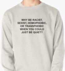 Sudadera cerrada ¿POR QUÉ SER RACISTA, SEXISTA, HOMÓFOBO O TRANSFÓBICO CUANDO PODRÍA QUEDAR TRANQUILO?