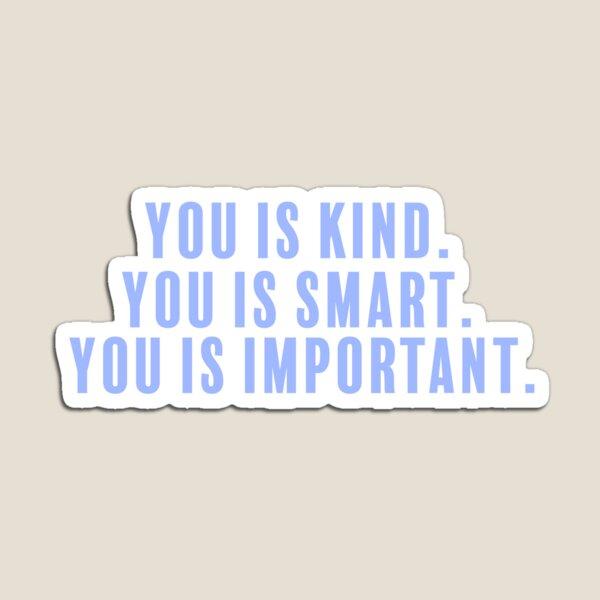 Kind. Smart. Important.  Magnet