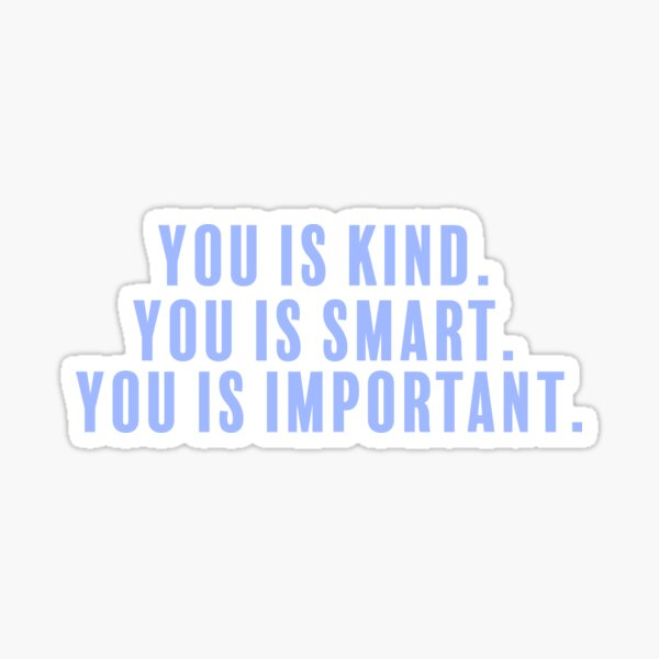 Kind. Smart. Important.  Sticker