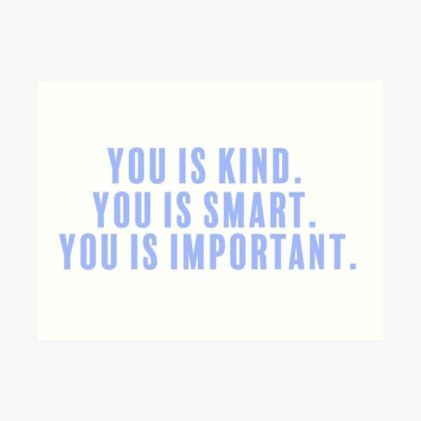 Kind. Smart. Important.  Art Print