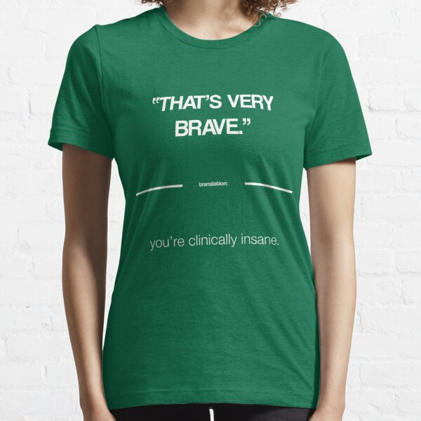 That's Very Brave - The Politeness Dictionary Essential T-Shirt
