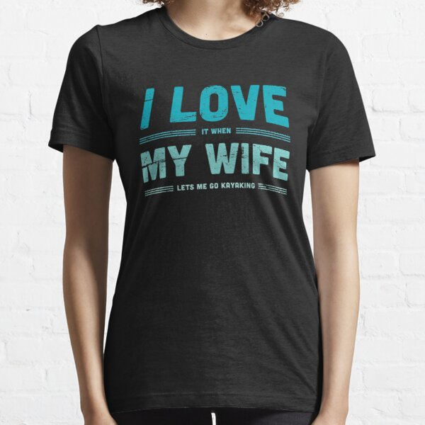 I Love My Wife | Funny Kayaking Quote Essential T-Shirt