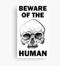 Beware Of The Human - Black Canvas Print