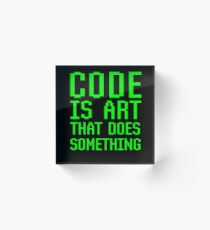 Code Is Art That Does Something Funny Computer Programming Coding Gift Acrylic Block