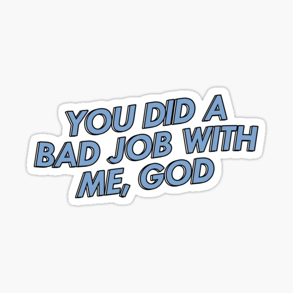 """Monster Factory - """"you did a bad job with me, god"""" Sticker"""
