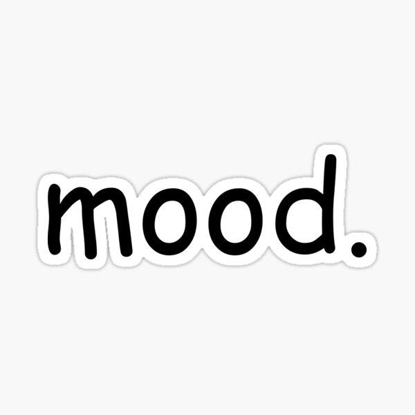 Mood.  Sticker