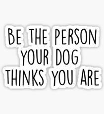 Seien Sie die Person, die Ihr Hund denkt, dass Sie sind Sticker