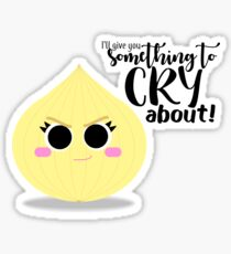 I'll give you something to cry about Sticker