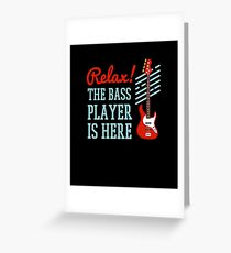 Relax the Guitar Player is Here | guitarists tshirt | guitar gifts for men | guitar gifts for her | funny guitar shirt | guitar gift ideas | guitar gifts for him | bass guitar Greeting Card