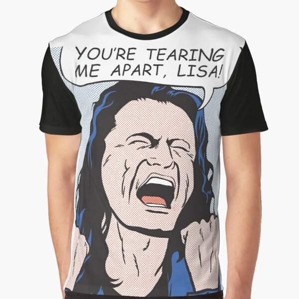 you're tearing me apart, Lisa!  Graphic T-Shirt