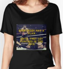 Mike Tyson - Everybody has a plan until they get punched in the face Women's Relaxed Fit T-Shirt