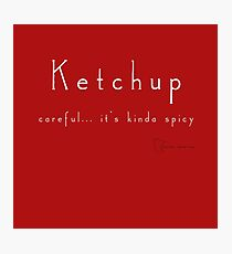 Ketchup - careful... it's kinda spicy Photographic Print