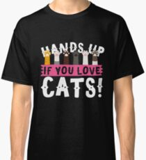 Hands Up If You Love Cats - Funny Kitty Design Classic T-Shirt